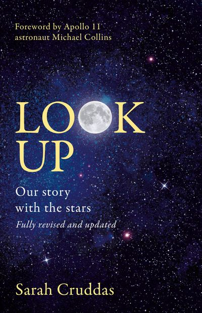 Look Up: Our story with the stars - Sarah Cruddas, Foreword by Michael Collins
