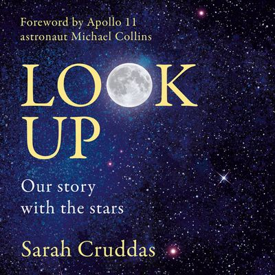 Look Up: Our story with the stars - Sarah Cruddas, Foreword by Michael Collins, Read by to be announced