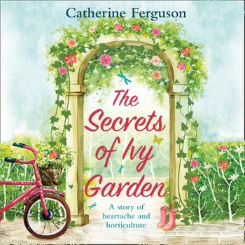 The Secrets of Ivy Garden: A heartwarming and feel-good romance for fans of Holly Martin - Catherine Ferguson, Read by Kristin Atherton