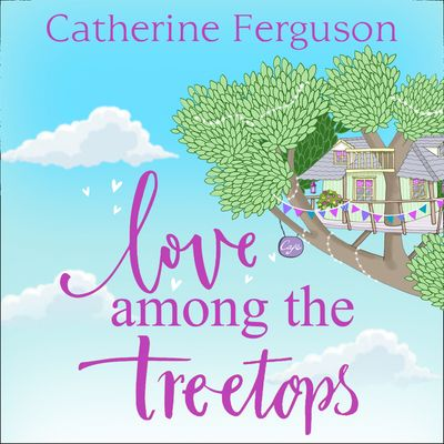 Love Among the Treetops: A feel good read filled with romance - Catherine Ferguson, Read by Kristin Atherton