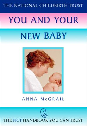 You and Your New Baby (The National Childbirth Trust) eBook  by Anna McGrail