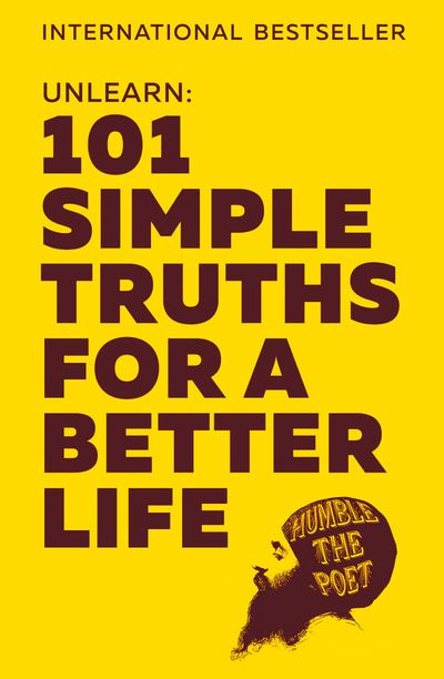 Unlearn: 101 Simple Truths for a Better Life - Humble the Poet