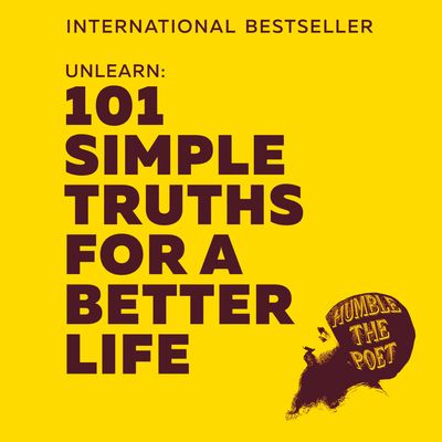 Unlearn: 101 Simple Truths for a Better Life - Humble the Poet, Read by Humble the Poet