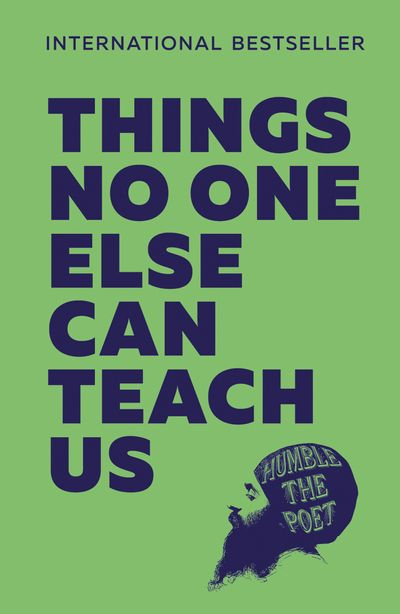 Things No One Else Can Teach Us - Humble the Poet