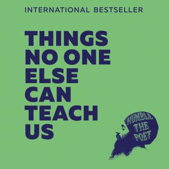 Things No One Else Can Teach Us - Humble the Poet, Read by Humble the Poet