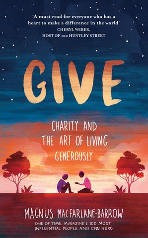 Give: Charity and the Art of Living Generously Hardcover  by