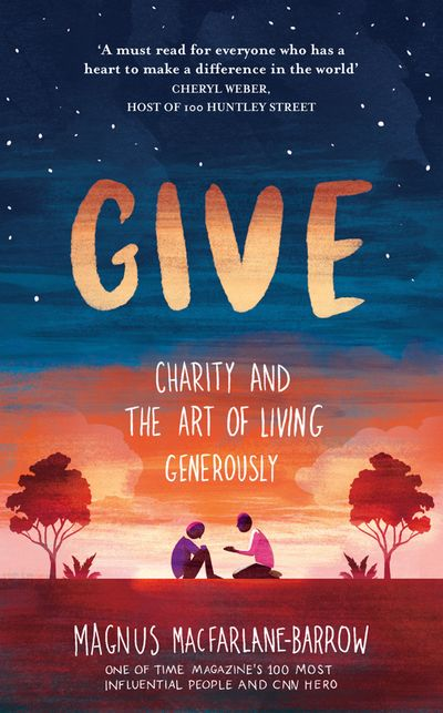 Give: Charity and the Art of Living Generously - Magnus MacFarlane-Barrow
