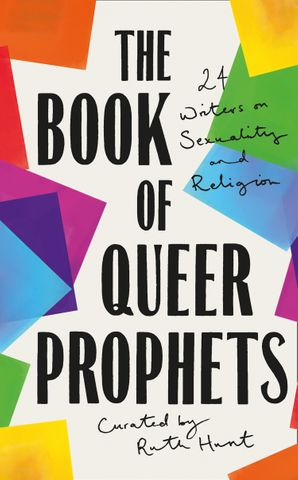 The Book of Queer Prophets: 24 Writers on Sexuality and Religion Hardcover  by