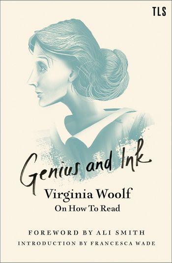 Genius and Ink: Virginia Woolf on How to Read - Virginia Woolf