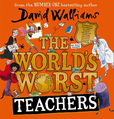 The World's Worst Teachers by David Walliams, read by David Walliams, Helen McCrory, Jon Culshaw, Jan Ravens, Emma Fryer, James Goode, Adjoa Andoh and Paul Panting -