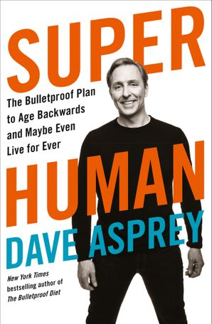 Super Human: The Bulletproof Plan to Age Backward and Maybe Even Live Forever Paperback  by Dave Asprey