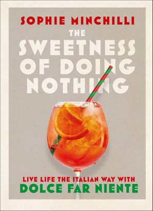 The Sweetness of Doing Nothing: Discover the secrets of Dolce Far Niente Hardcover  by Sophie Minchilli