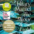 The Mirror and the Light: An Adaptation in 30 Minute Episodes (The Wolf Hall Trilogy)