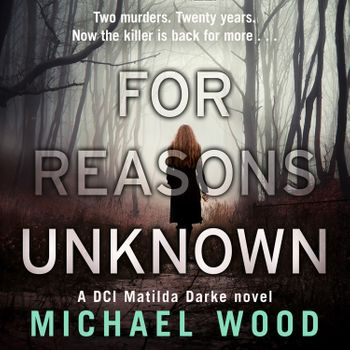 For Reasons Unknown (DCI Matilda Darke Thriller, Book 1) - Michael Wood, Read by Stephanie Beattie