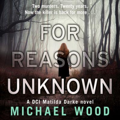For Reasons Unknown (DCI Matilda Darke Thriller, Book 1) - Michael Wood, Read by Stephanie Beattie