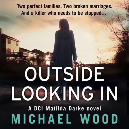 Outside Looking In (DCI Matilda Darke Thriller, Book 2) - Michael Wood, Read by Stephanie Beattie