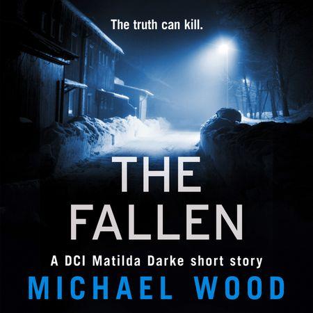 The Fallen: A DCI Matilda Darke short story - Michael Wood, Read by Stephanie Beattie