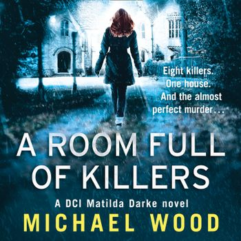 A Room Full of Killers (DCI Matilda Darke Thriller, Book 3) - Michael Wood, Read by Stephanie Beattie