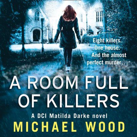 A Room Full of Killers (DCI Matilda Darke Thriller, Book 3) - Michael Wood, Read by Stephanie Beattie