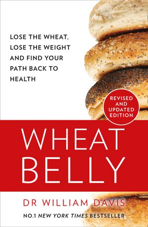 Wheat Belly: Lose the Wheat, Lose the Weight and Find Your Path Back to Health Paperback New Revised and Updated edition by William Davis, M.D.