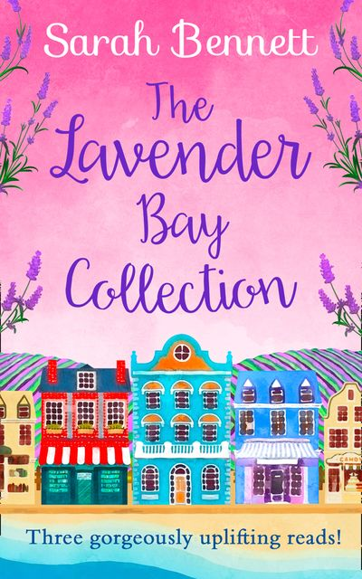 The Lavender Bay Collection: including Spring at Lavender Bay, Summer at Lavender Bay and Snowflakes at Lavender Bay - Sarah Bennett