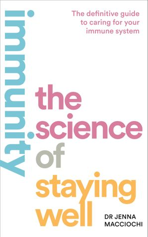 Immunity: The Science of Staying Well by Dr. Jenna Macciochi ...