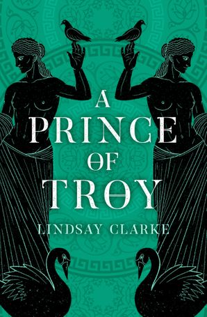 A Prince of Troy (The Troy Quartet, Book 1) Paperback  by Lindsay Clarke