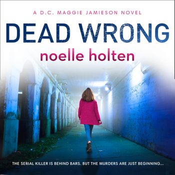 Dead Wrong (Maggie Jamieson thriller, Book 2) - Noelle Holten, Read by Rachael Beresford
