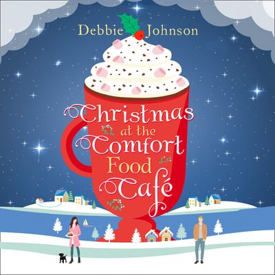 Christmas at the Comfort Food Cafe (The Comfort Food Cafe, Book 2) - Debbie Johnson, Read by Rachel Louise Miller