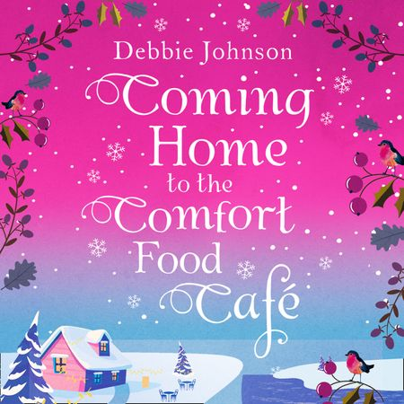 Coming Home to the Comfort Food Cafe (The Comfort Food Cafe, Book 3) - Debbie Johnson, Read by Madeleine Hyland