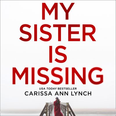 My Sister is Missing - Carissa Ann Lynch, Read by Kelly Burke