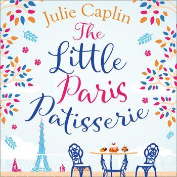 The Little Paris Patisserie (Romantic Escapes, Book 3) - Julie Caplin, Read by Allie Croker