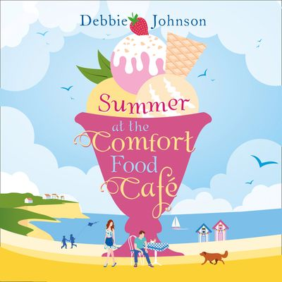 Summer at the Comfort Food Cafe (The Comfort Food Cafe, Book 1) - Debbie Johnson, Read by Dawn Murphy