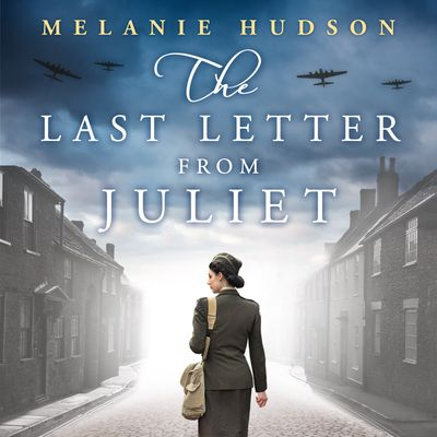 The Last Letter from Juliet - Melanie Hudson, Read by Stephanie Beattie