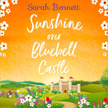 Sunshine Over Bluebell Castle (Bluebell Castle, Book 2) - Sarah Bennett, Read by Rachel Bavidge