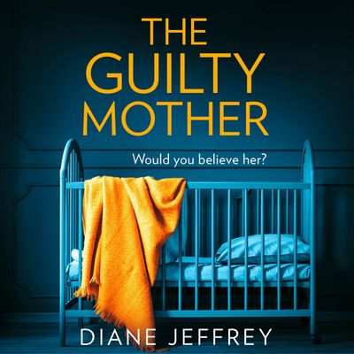 The Guilty Mother - Diane Jeffrey, Read by Charlie Sanderson and Philip Stevens