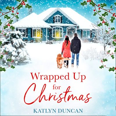 Wrapped Up for Christmas - Katlyn Duncan, Read by Jennifer Woodward