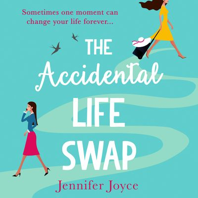 The Accidental Life Swap - Jennifer Joyce, Read by Sarah Ovens