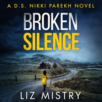Broken Silence (Detective Nikki Parekh, Book 2) - Liz Mistry, Read by Shaheen Khan