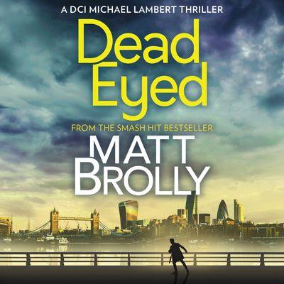 Dead Eyed (DCI Michael Lambert crime series, Book 1) - Matt Brolly, Read by David Monteath