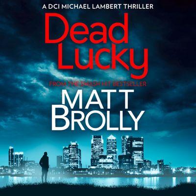 Dead Lucky (DCI Michael Lambert crime series, Book 2) - Matt Brolly, Read by David Monteath