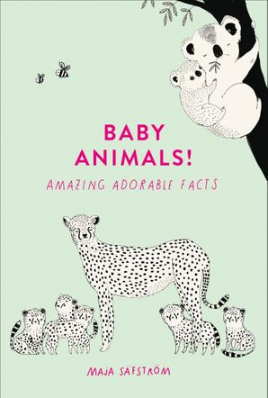 Baby Animals!: Amazing Adorable Facts Hardcover  by