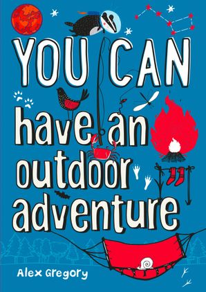 You can have an outdoor adventure Paperback  by Alex Gregory