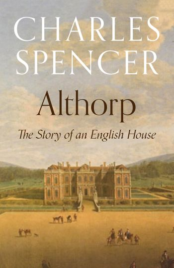 Althorp: The Story of an English House - Charles Spencer
