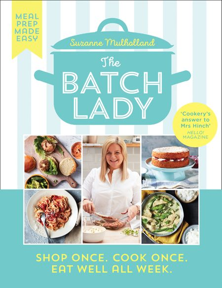 The Batch Lady: Shop Once. Cook Once. Eat Well All Week. - Suzanne Mulholland
