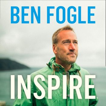 Inspire: Life Lessons from the Wilderness - Ben Fogle, Read by Ben Fogle