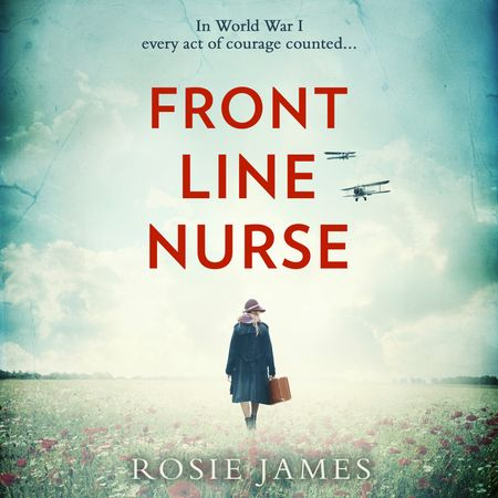 Front Line Nurse: An emotional first world war saga full of hope - Rosie James, Read by Anna Cordell