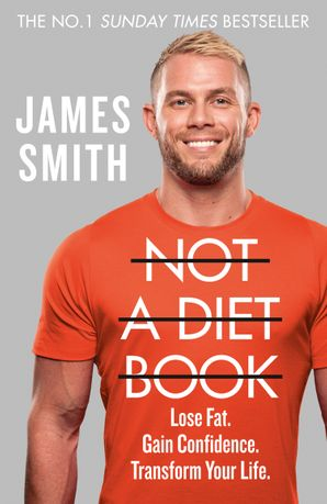Not a Diet Book: Lose Fat. Gain Confidence. Transform Your Life. Hardcover  by James Smith