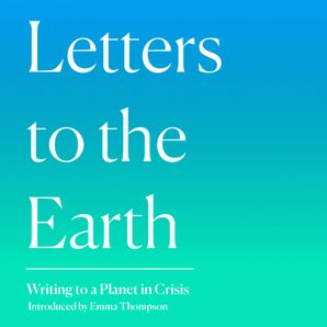 Letters to the Earth: Writing to a Planet in Crisis  Unabridged edition by