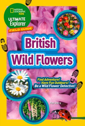 British Wild Flowers: Find Adventure! Have Fun Outdoors! Be a Wild Flower Detective! (Ultimate Explorer Field Guides) Paperback  by No Author